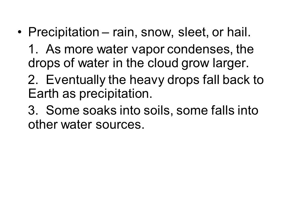 Precipitation – rain, snow, sleet, or hail.