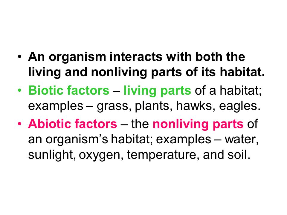An organism interacts with both the living and nonliving parts of its habitat.