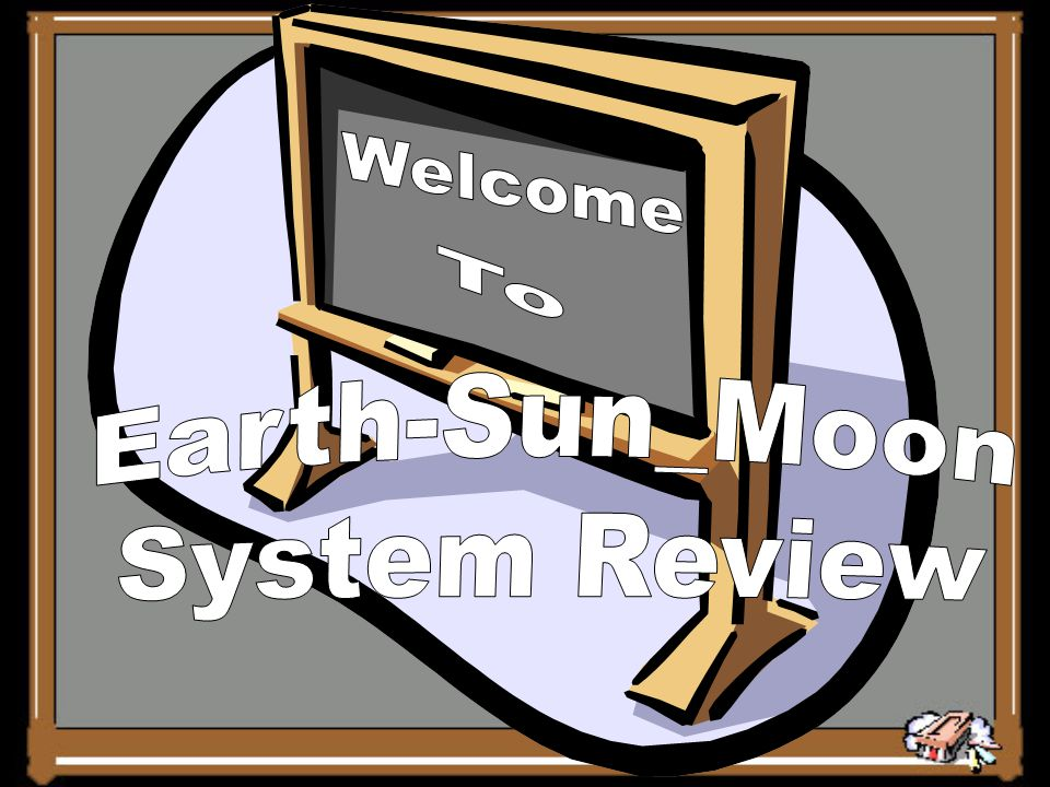 Welcome To Earth-Sun_Moon System Review