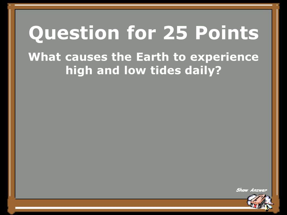 What causes the Earth to experience high and low tides daily