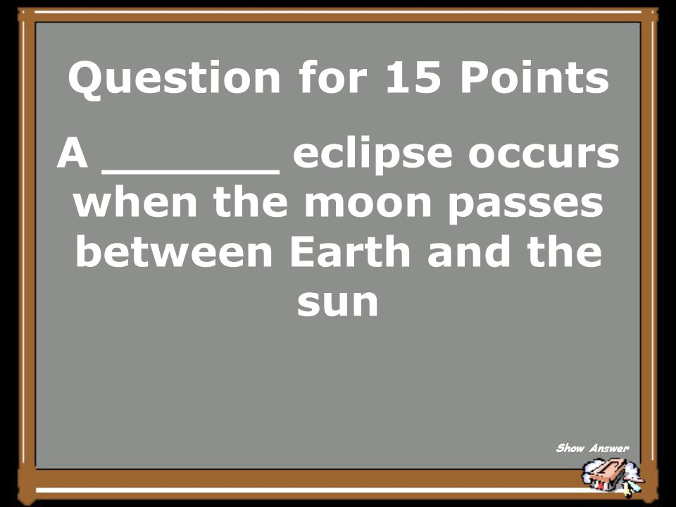 A ______ eclipse occurs when the moon passes between Earth and the sun