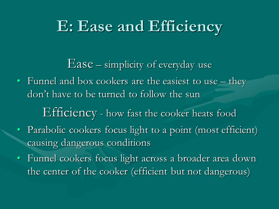 E: Ease and Efficiency Ease – simplicity of everyday use