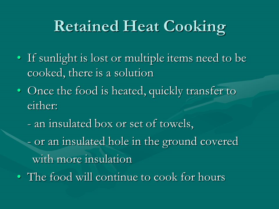 Retained Heat Cooking If sunlight is lost or multiple items need to be cooked, there is a solution.