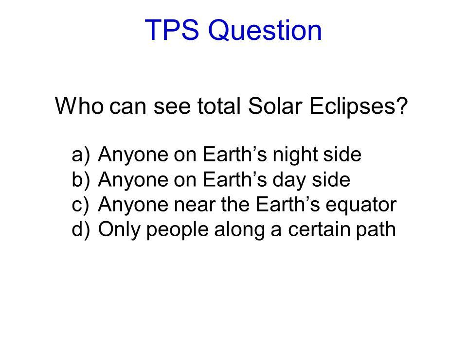 TPS Question Who can see total Solar Eclipses