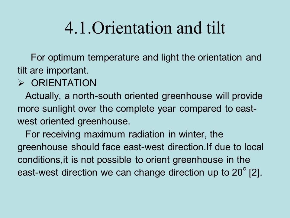 4.1.Orientation and tilt For optimum temperature and light the orientation and. tilt are important.