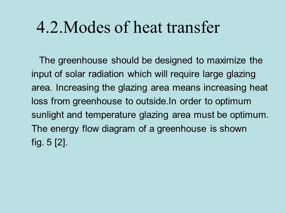 4.2.Modes of heat transfer The greenhouse should be designed to maximize the. input of solar radiation which will require large glazing.
