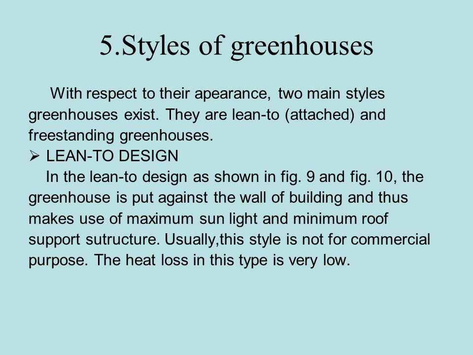 5.Styles of greenhouses With respect to their apearance, two main styles. greenhouses exist. They are lean-to (attached) and.