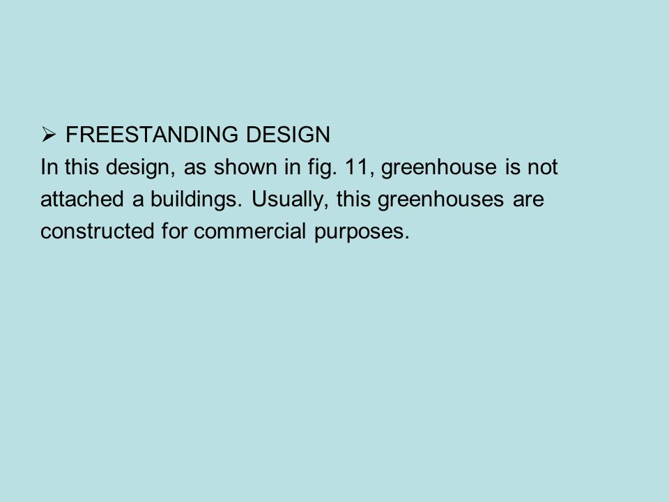 FREESTANDING DESIGN In this design, as shown in fig. 11, greenhouse is not. attached a buildings. Usually, this greenhouses are.