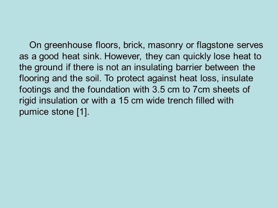 On greenhouse floors, brick, masonry or flagstone serves as a good heat sink.