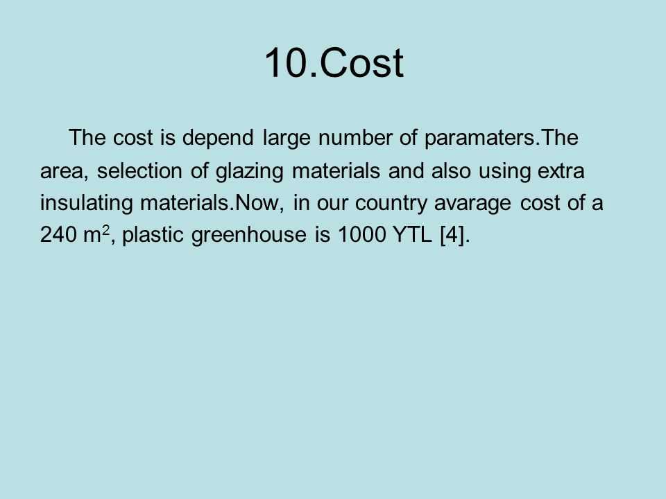 10.Cost The cost is depend large number of paramaters.The