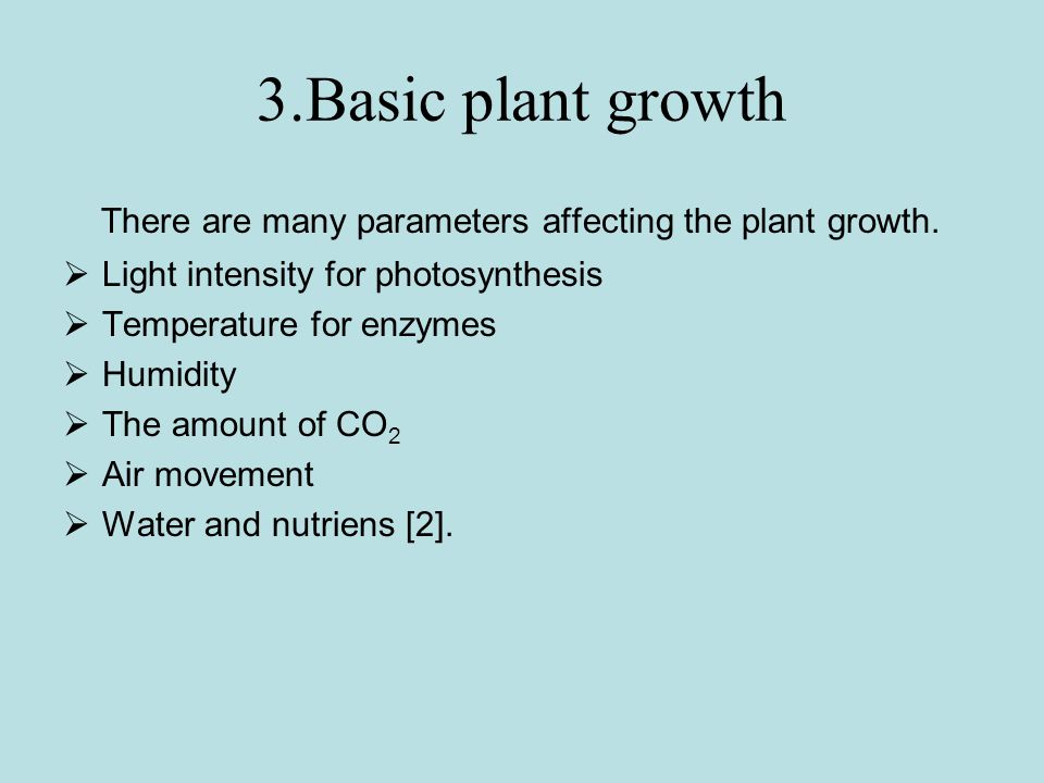 3.Basic plant growth There are many parameters affecting the plant growth. Light intensity for photosynthesis.
