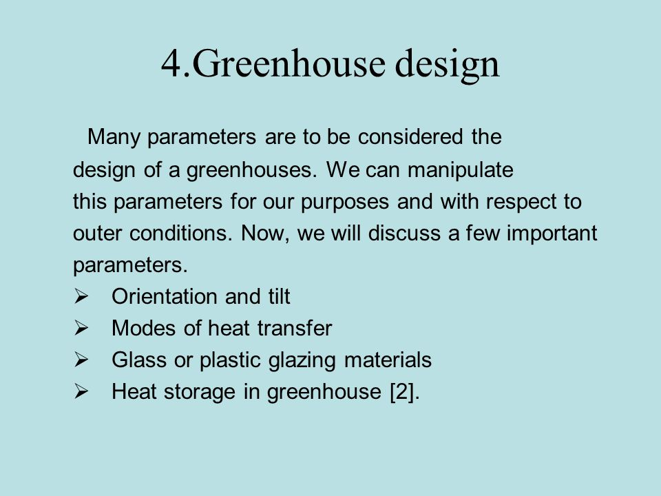 4.Greenhouse design Many parameters are to be considered the
