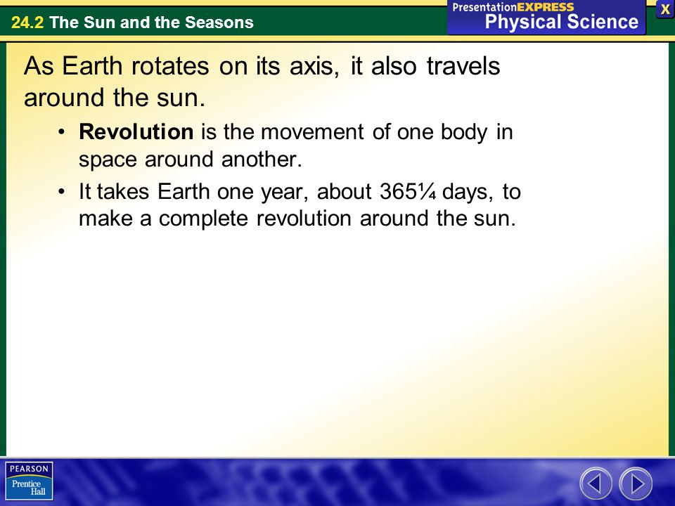 As Earth rotates on its axis, it also travels around the sun.