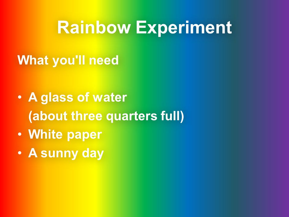 Rainbow Experiment What you ll need A glass of water