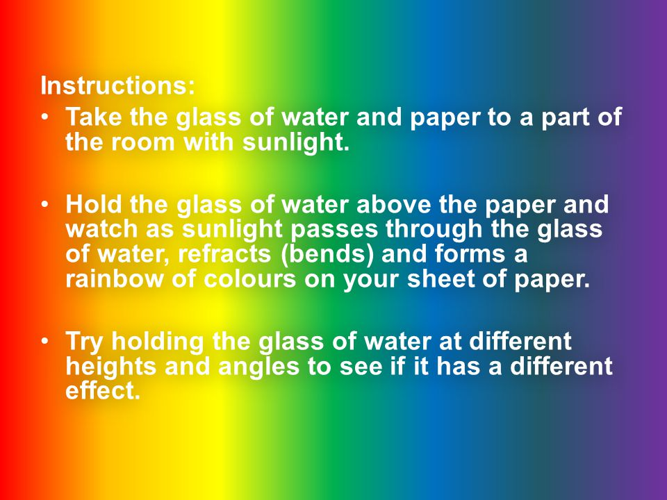 Instructions: Take the glass of water and paper to a part of the room with sunlight.