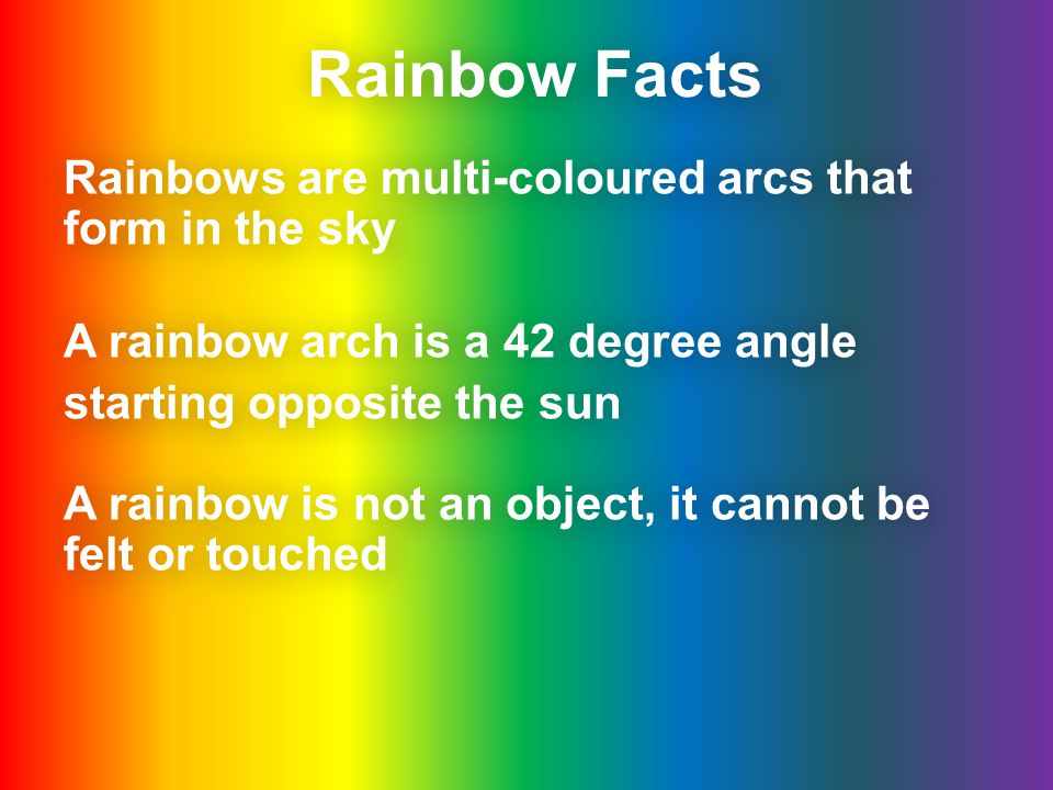 Rainbow Facts Rainbows are multi-coloured arcs that form in the sky