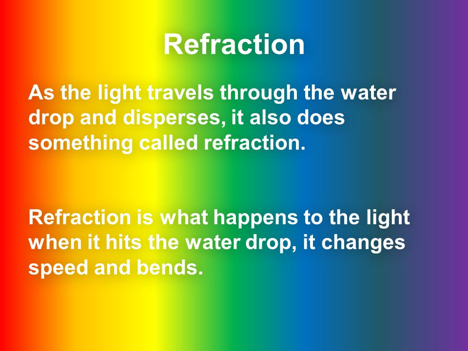 Refraction As the light travels through the water