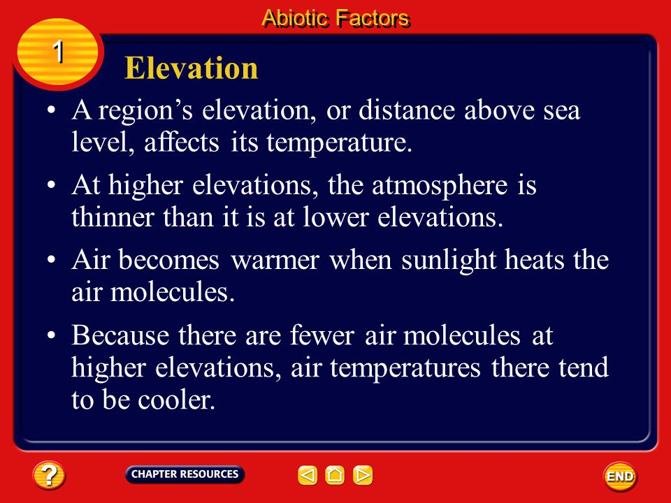 Abiotic Factors 1. Elevation. A region's elevation, or distance above sea level, affects its temperature.