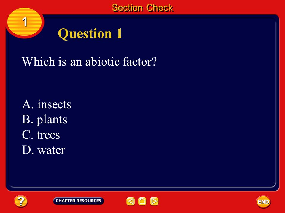 Question 1 1 Which is an abiotic factor A. insects B. plants C. trees