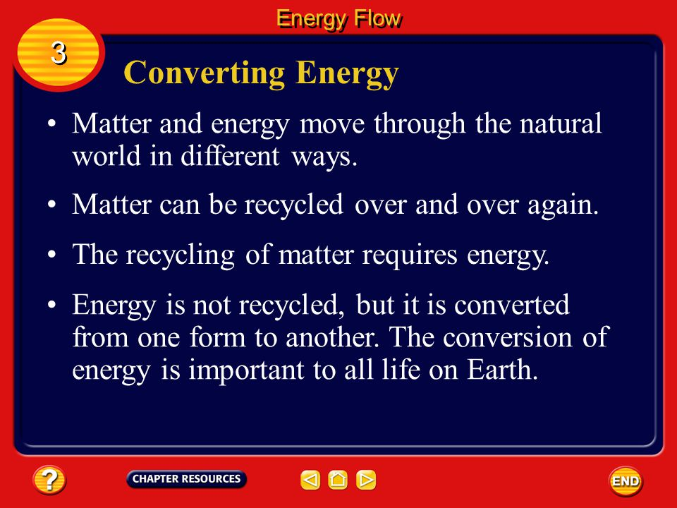 Energy Flow 3. Converting Energy. Matter and energy move through the natural world in different ways.