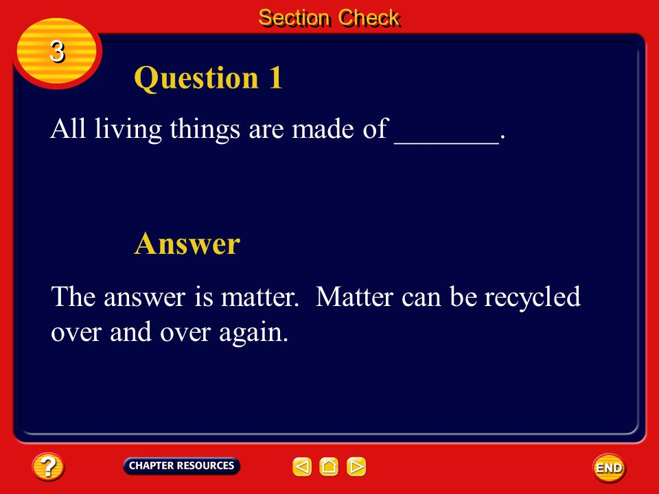 Question 1 Answer 3 All living things are made of _______.