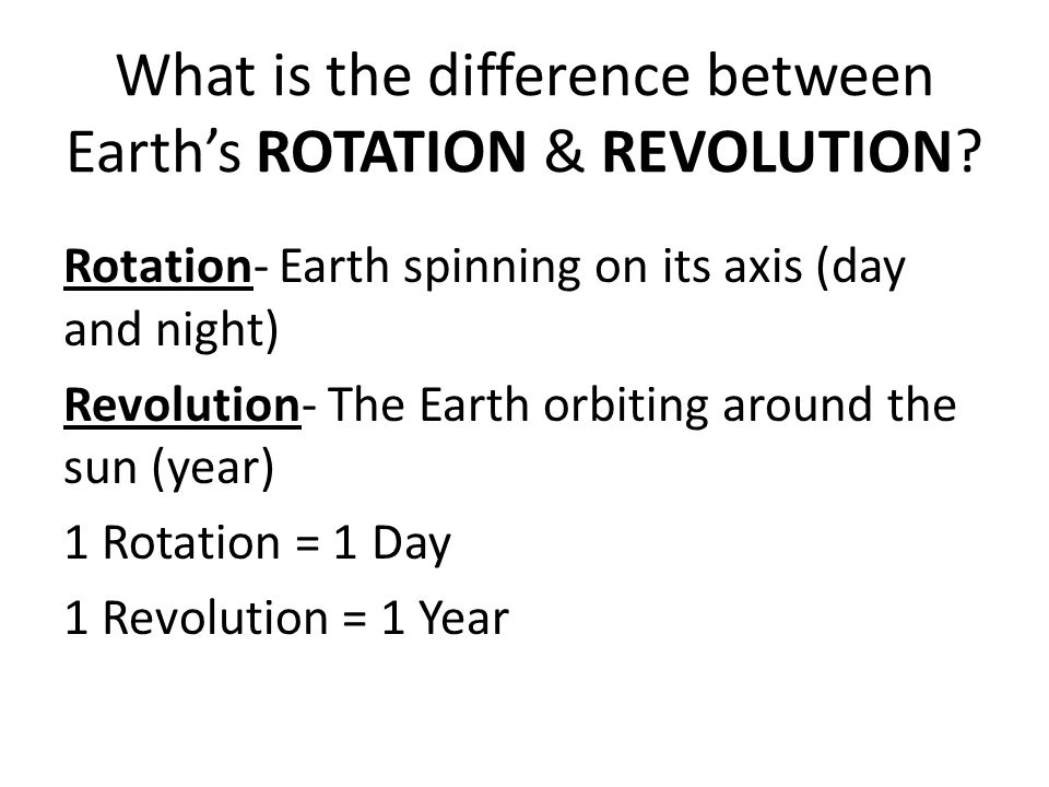 What is the difference between Earth's ROTATION & REVOLUTION
