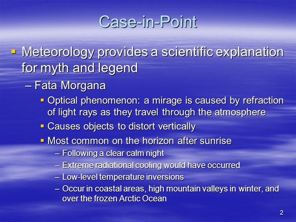 Case-in-Point Meteorology provides a scientific explanation for myth and legend. Fata Morgana.