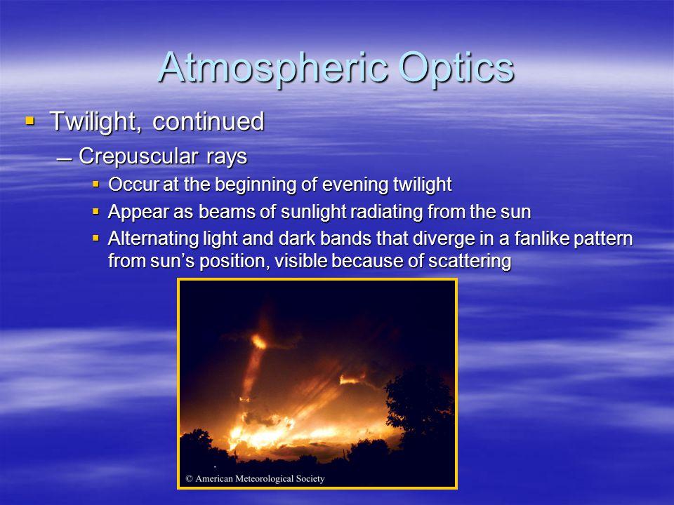 Atmospheric Optics Twilight, continued Crepuscular rays
