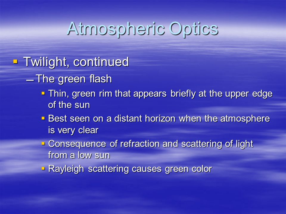 Atmospheric Optics Twilight, continued The green flash