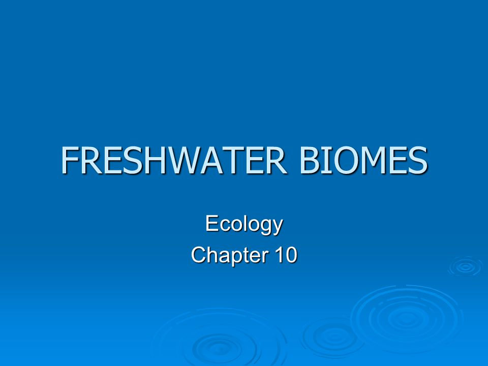 FRESHWATER BIOMES Ecology Chapter 10