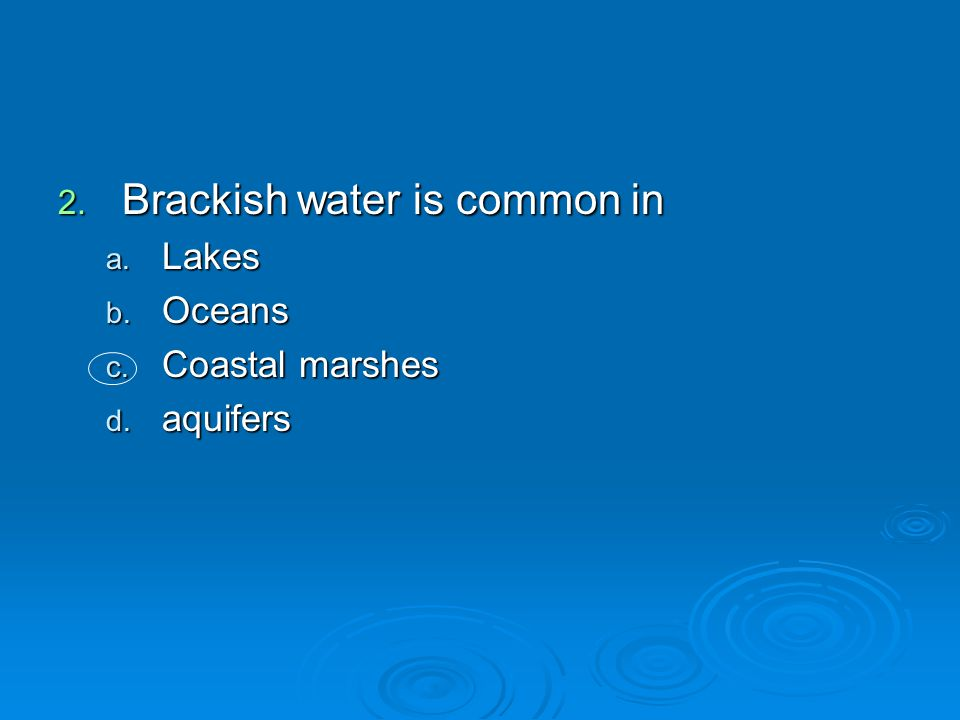 Brackish water is common in