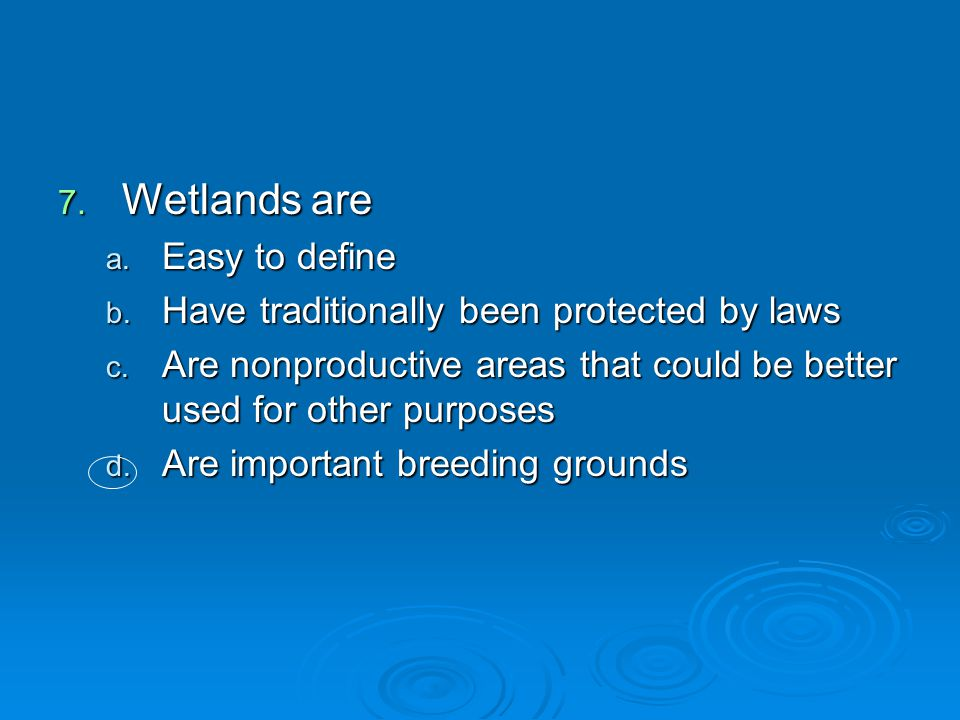 Wetlands are Easy to define Have traditionally been protected by laws