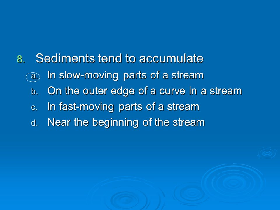 Sediments tend to accumulate