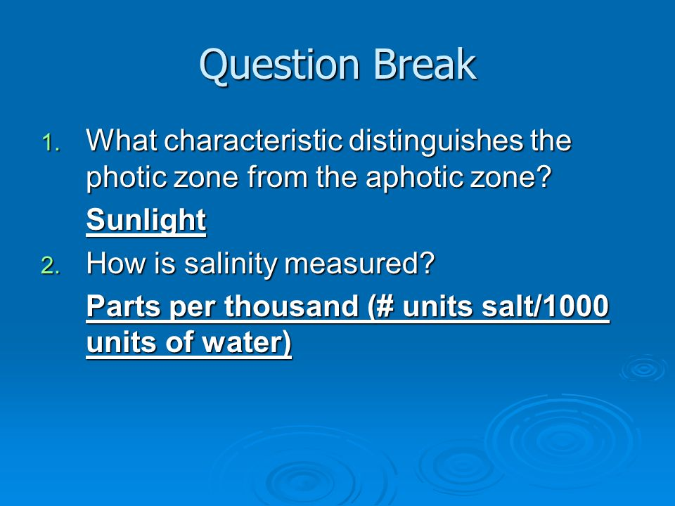 Question Break What characteristic distinguishes the photic zone from the aphotic zone Sunlight. How is salinity measured