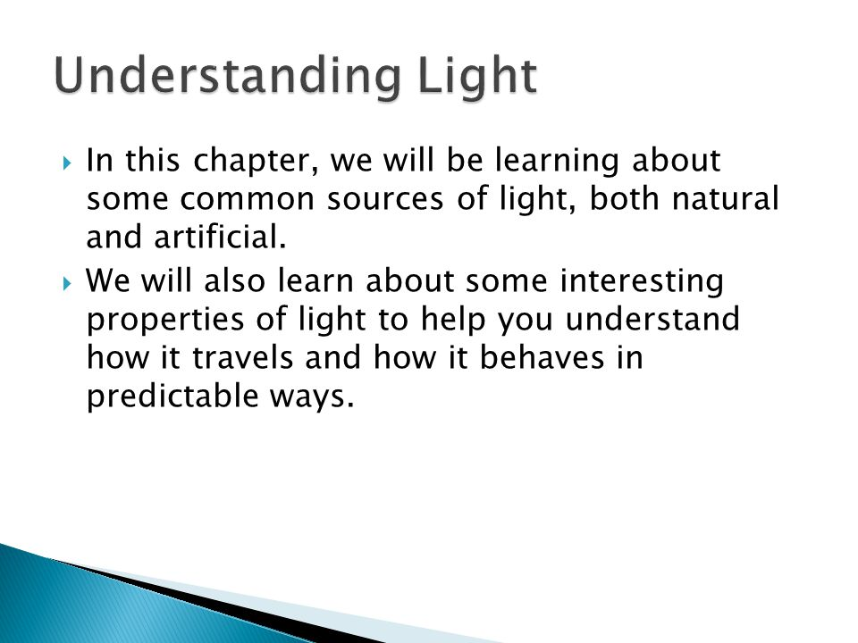 Understanding Light In this chapter, we will be learning about some common sources of light, both natural and artificial.