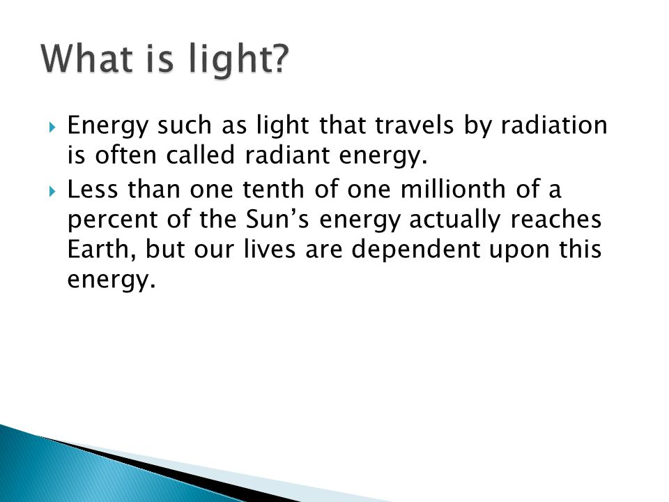 What is light Energy such as light that travels by radiation is often called radiant energy.