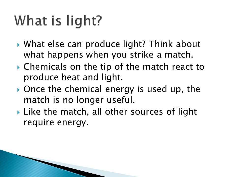 What is light What else can produce light Think about what happens when you strike a match.