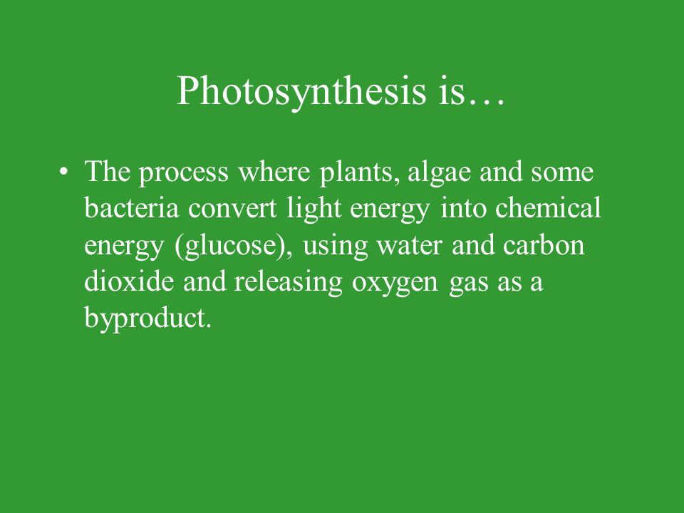 Photosynthesis is…