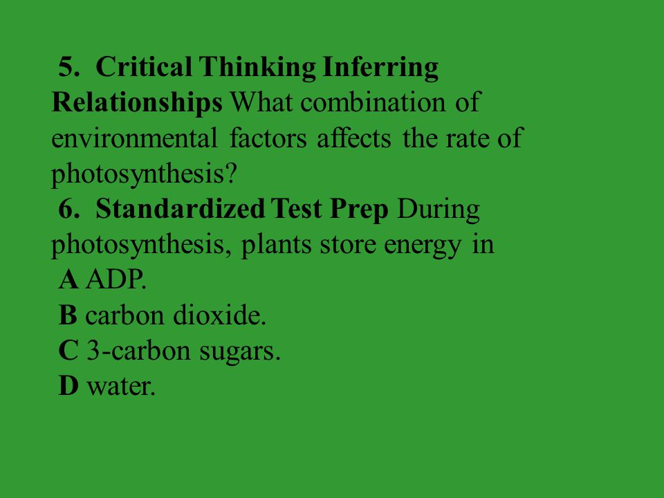 5. Critical Thinking Inferring Relationships What combination of environmental factors affects the rate of photosynthesis