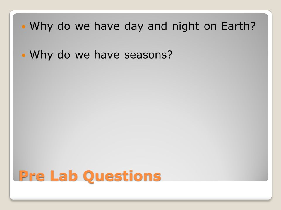 Pre Lab Questions Why do we have day and night on Earth