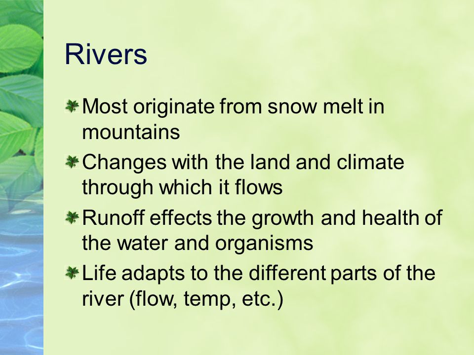 Rivers Most originate from snow melt in mountains