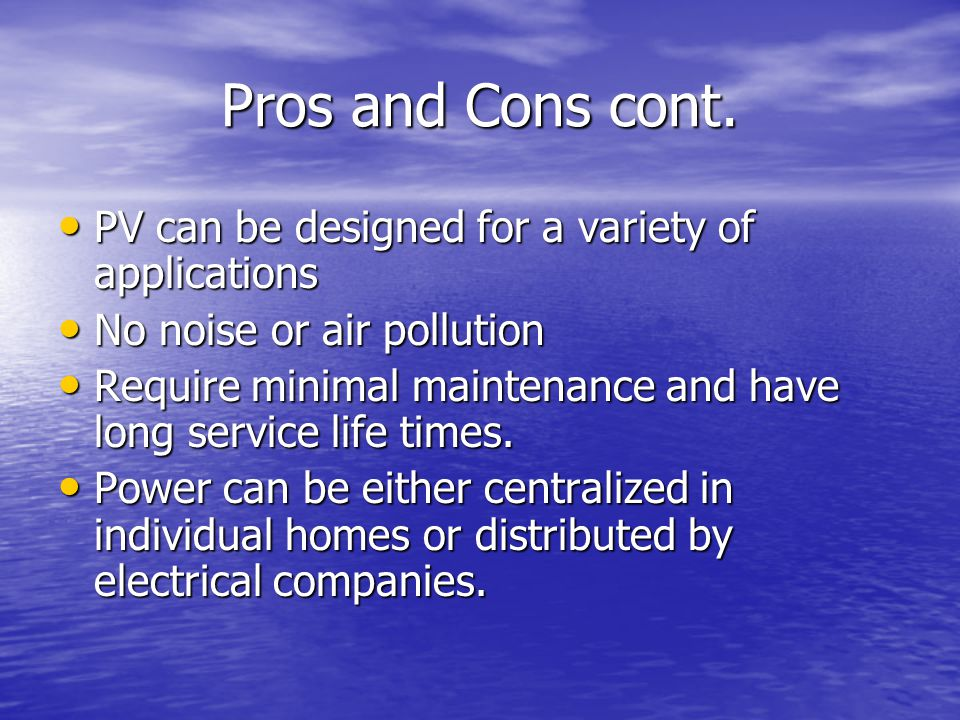 Pros and Cons cont. PV can be designed for a variety of applications