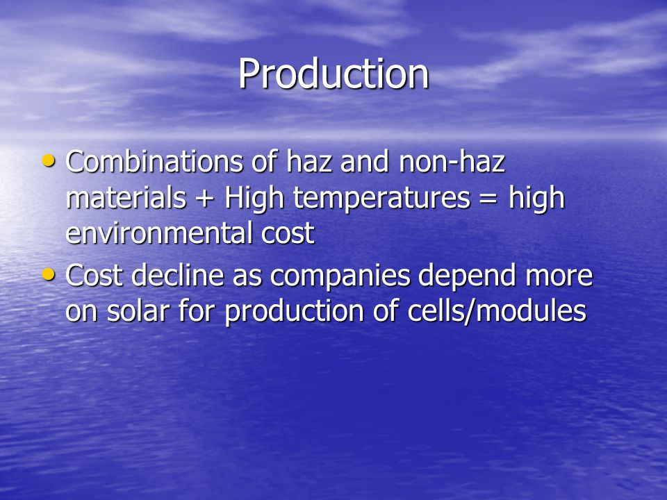 Production Combinations of haz and non-haz materials + High temperatures = high environmental cost.