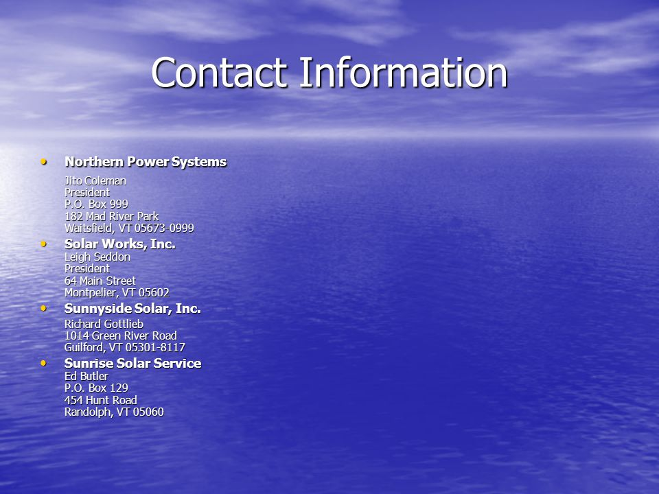 Contact Information Northern Power Systems. Jito Coleman President P.O. Box 999 182 Mad River Park Waitsfield, VT 05673-0999.