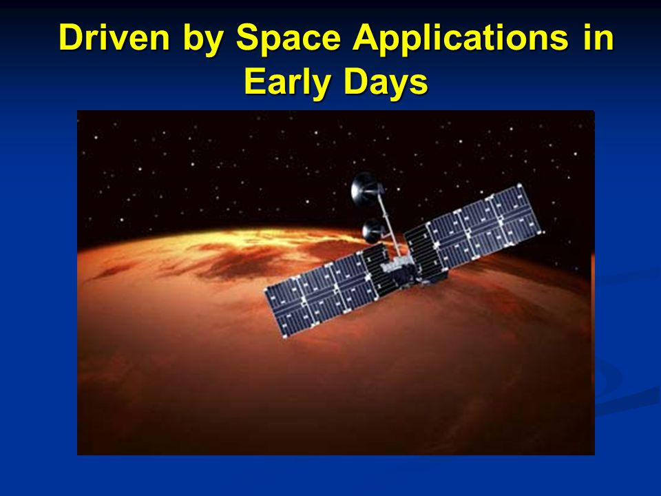 Driven by Space Applications in Early Days