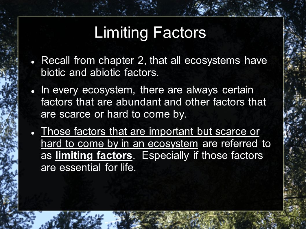 Limiting Factors Recall from chapter 2, that all ecosystems have biotic and abiotic factors.