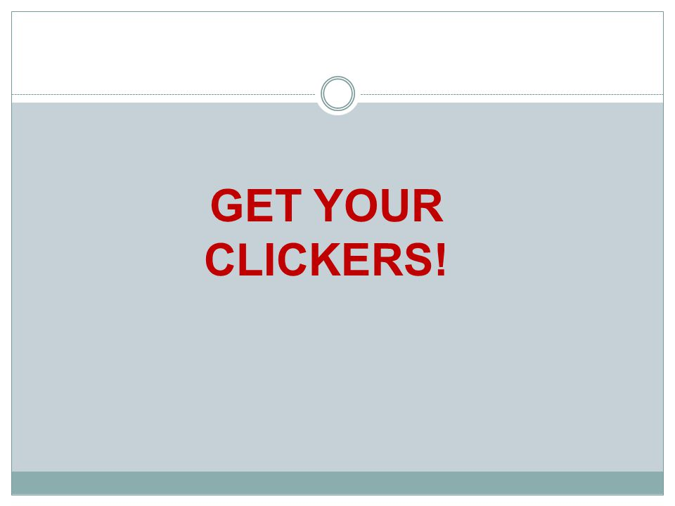 GET YOUR CLICKERS!