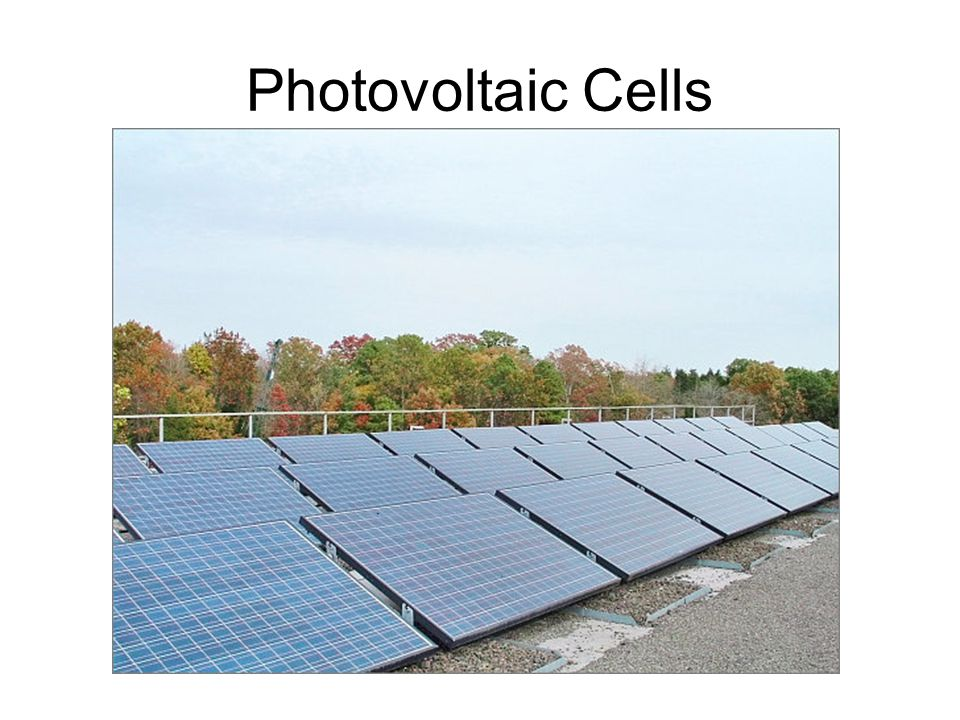 Photovoltaic Cells Image taken from http://intraweb.stockton.edu/eyos/energy_studies/content/images/as_solarcells.jpg.
