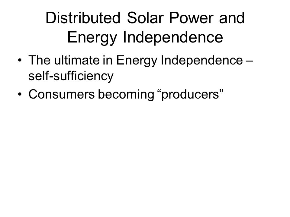 Distributed Solar Power and Energy Independence