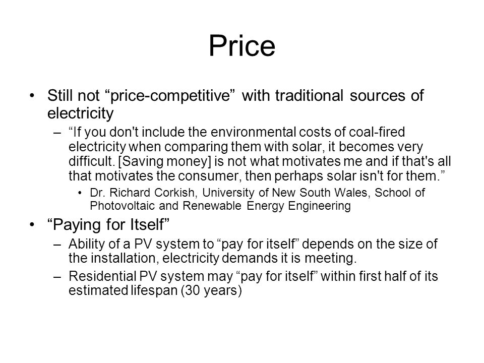 Price Still not price-competitive with traditional sources of electricity.